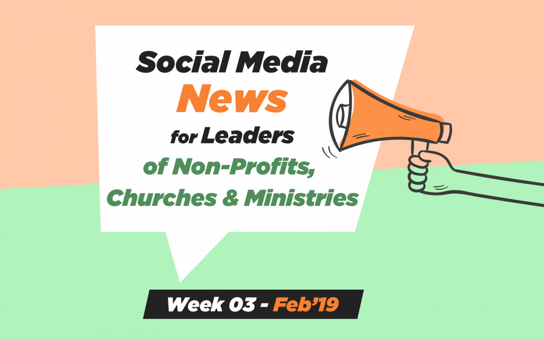 Social Media News – Week 3 – Feb 2019: For Nonprofits, Church & Ministry
