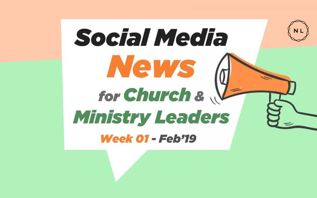 Social Media News for Church and Ministry Leaders – Feb 2019, Week 1