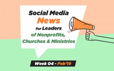 Social Media News – Week 4 – Feb 2019: For Nonprofits, Church & Ministry
