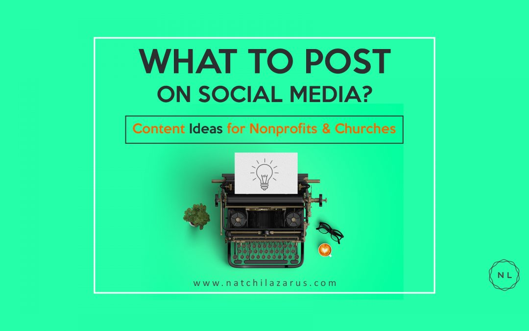 What to Post on Social Media? 7 Content Ideas for Nonprofits & Churches