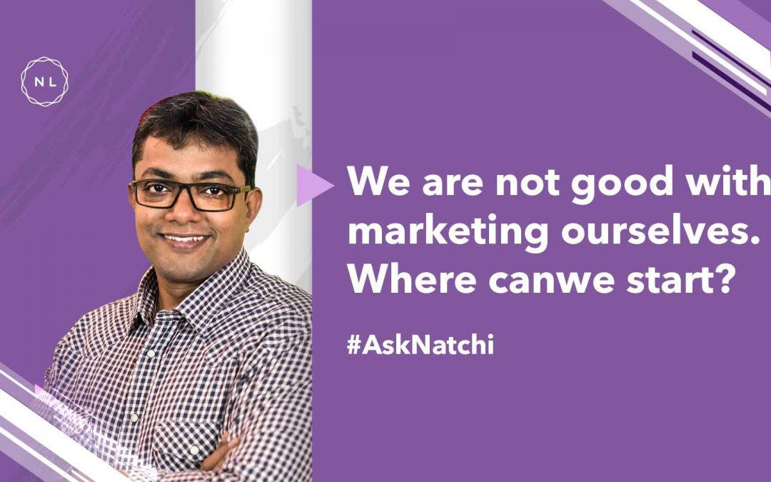 We are not good with marketing ourselves. Where can we start? #AskNatchi