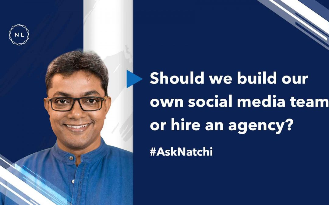 Should we build our own social media team or hire an agency? #AskNatchi
