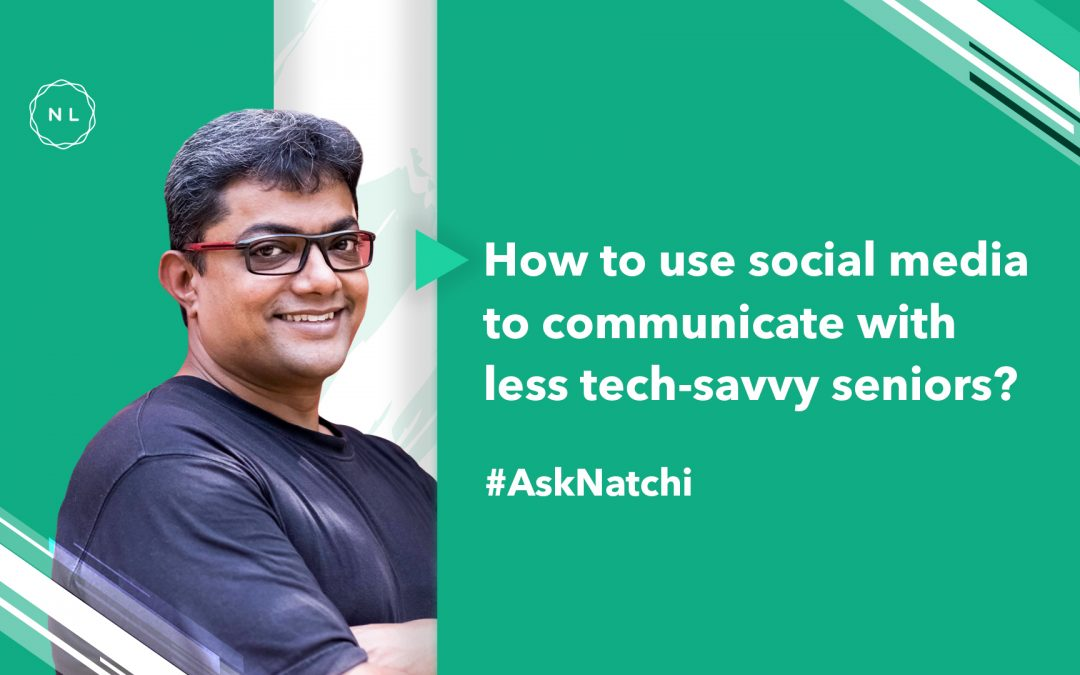 How to use social media to communicate with less tech-savvy seniors? #AskNatchi