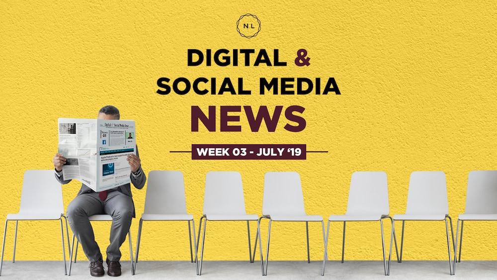 Digital & Social Media News – July 2019 – Week 3