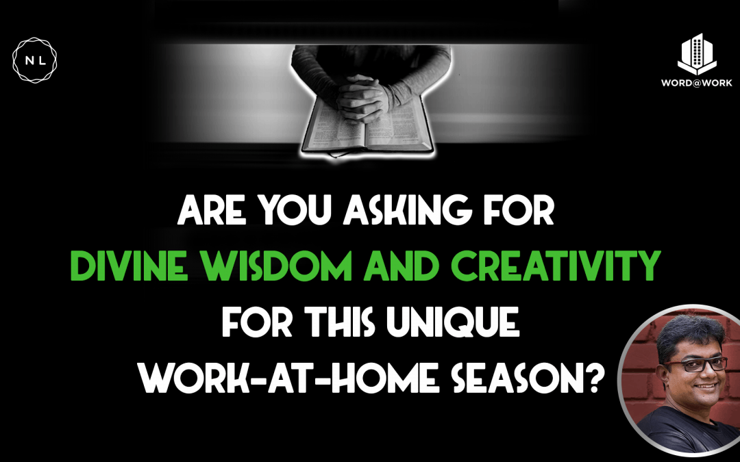 Are you asking God for Divine Wisdom and Creativity for this unique work-at-home season? #wordatwork