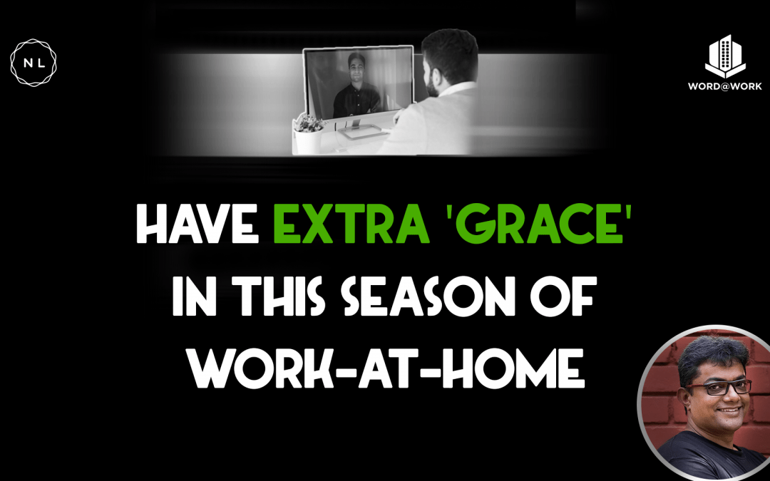 Have extra 'Grace' in this season of work-at-home. #wordatwork