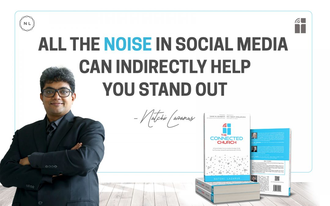 All the noise in social media can indirectly help you stand out