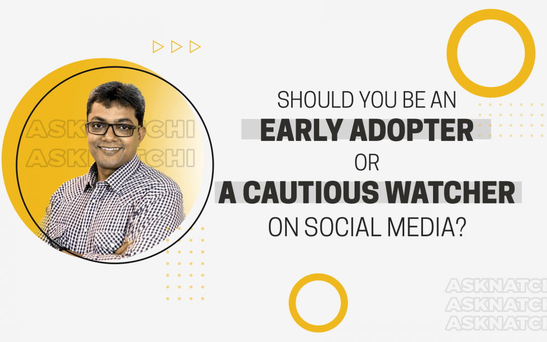 [Question] Should you be an early adopter or a cautious watcher on social media?