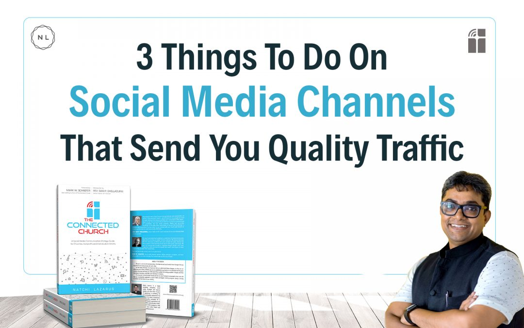 3 Steps to Take in Social Media Channels that Send you Quality Traffic.