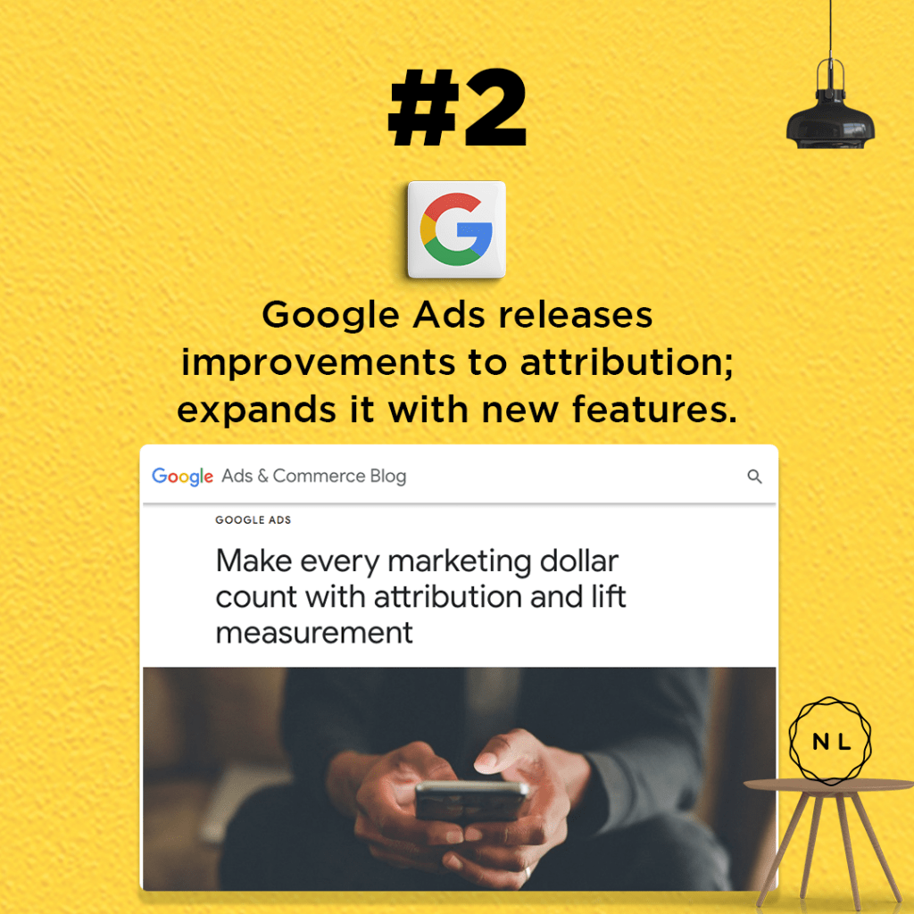 Google Ads releases improvements to attribution; expands it with new features.
