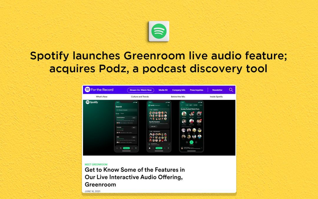 Spotify launches Greenroom live audio chat; acquires Podz, a discovery tool