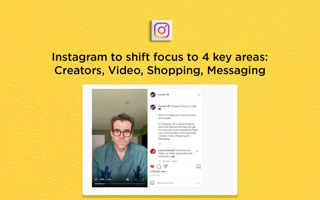 Instagram shifts focus to 4 key areas: Creators, Video, Shopping, Messaging