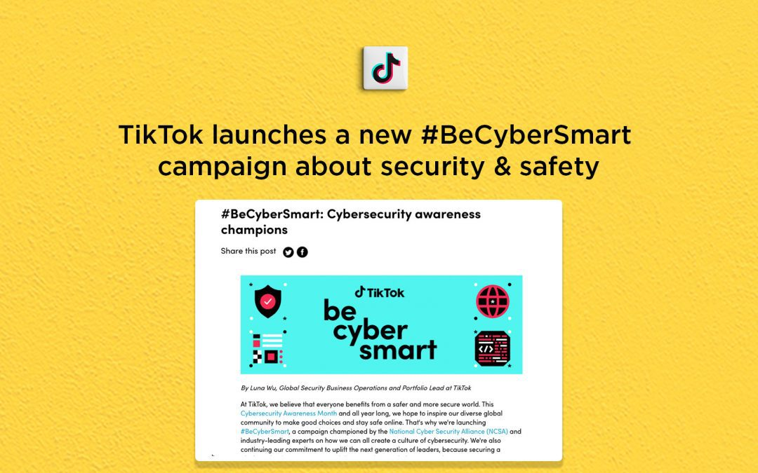 TikTok launches a new #BeCyberSmart campaign about security & safety